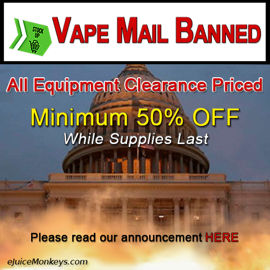 Vape Mail Ban - Equipment Clearance!